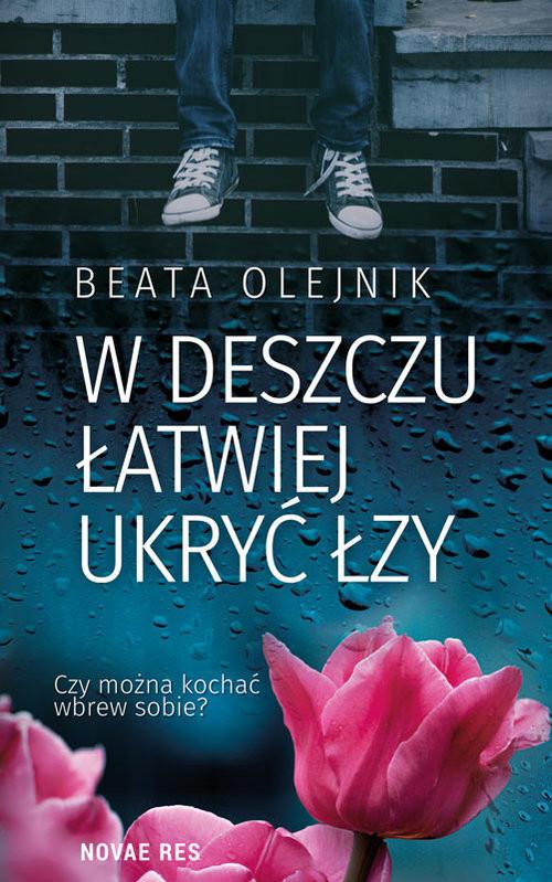 okładka W deszczu łatwiej ukryć łzy, Książka | Beata Olejnik