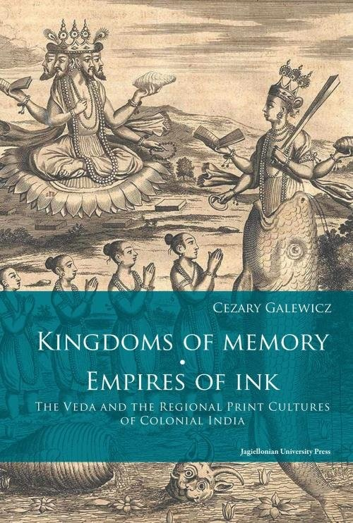 okładka Kingdoms of memory Empires of Ink The Veda and the Regional Print Cultures of Colonial India, Książka   Galewicz Cezary