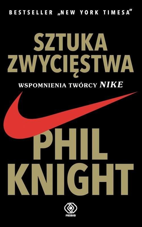 okładka Sztuka zwycięstwa Wspomnienia twórcy NIKE, Książka   Phil Knight