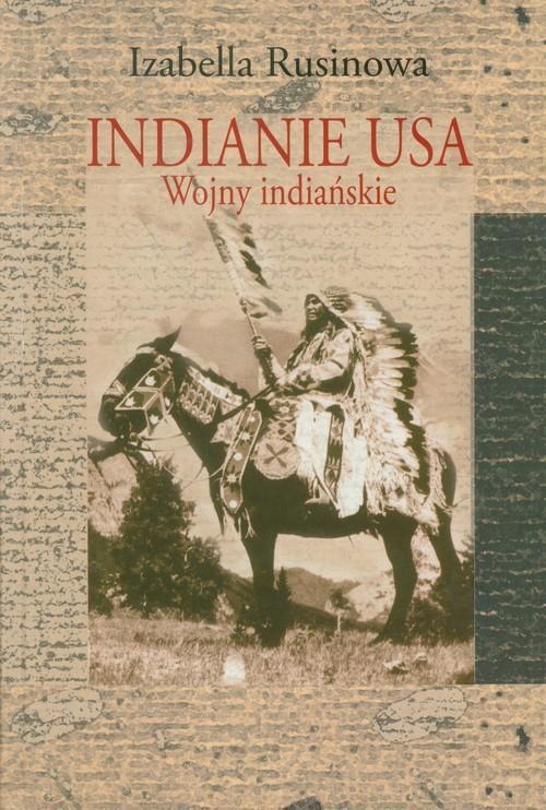 okładka Indianie USA. Wojny indiańskie, Książka | Rusinowa Izabella