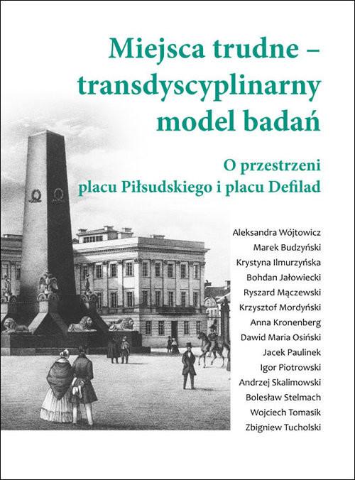 okładka Miejsca trudne - transdyscyplinarny model badań O przestrzeni placu Piłsudskiego i placu Defilad, Książka |