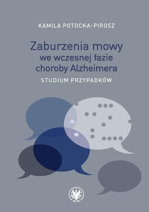 okładka Zaburzenia mowy we wczesnej fazie choroby Alzheimera. Studium przypadków, Książka | Potocka-Pirosz Kamila