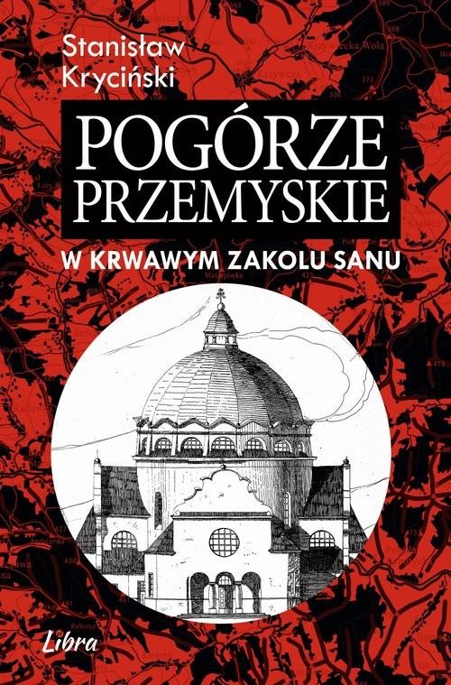 okładka Pogórze Przemyskie W krwawym zakolu Sanu, Książka   Kryciński Stanisław