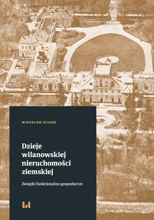 okładka Dzieje wilanowskiej nieruchomości ziemskiej Związki funkcjonalno-gospodarcze, Książka | Kłusek Mirosław