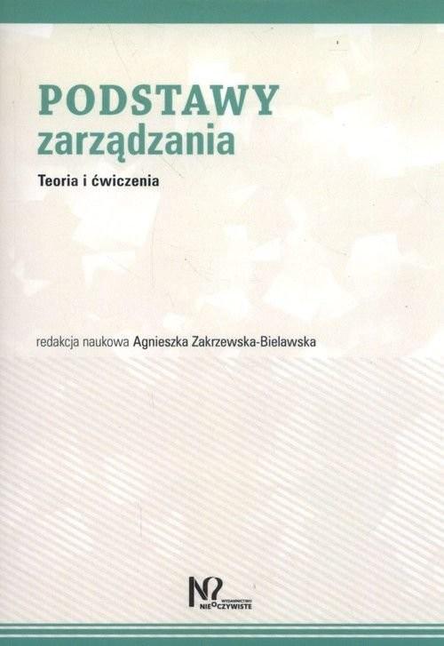 okładka Podstawy zarządzania Teoria i ćwiczenia, Książka | Zakrzewska-Bielawska Agnieszka