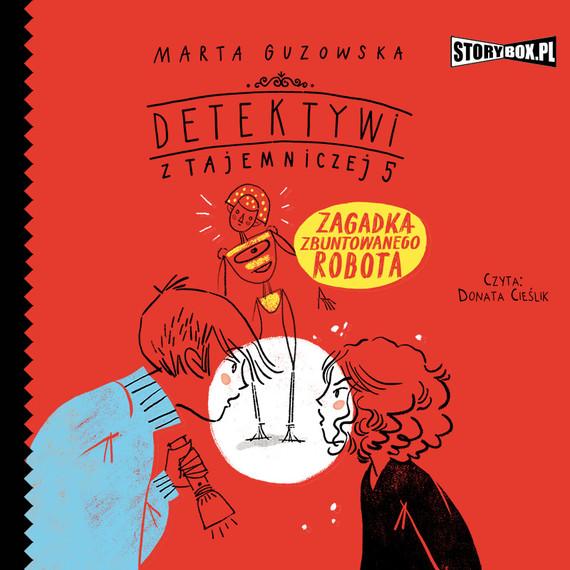 okładka Detektywi z Tajemniczej 5. Tom 4. Zagadka zbuntowanego robotaaudiobook | MP3 | Marta Guzowska