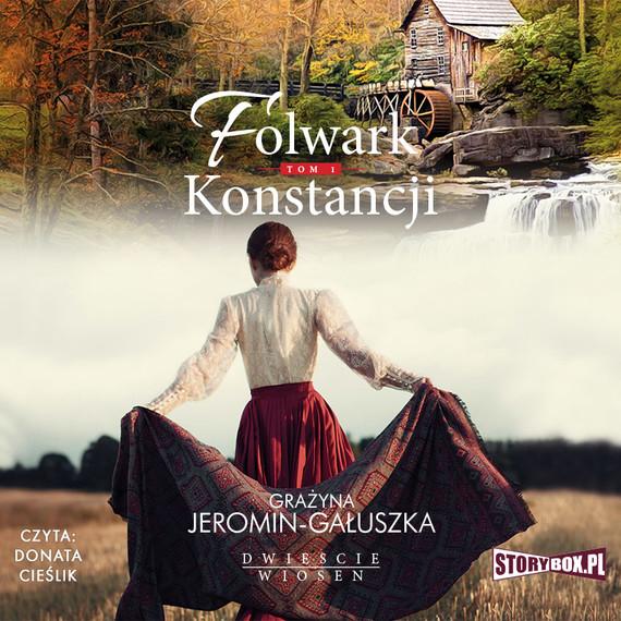 okładka Dwieście wiosen. Tom 1. Folwark Konstancji, Audiobook   Grażyna Jeromin-Gałuszka