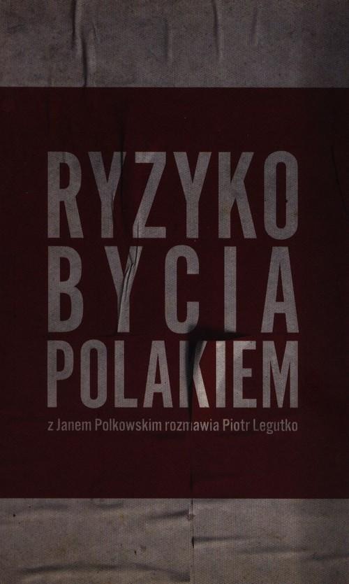 okładka Ryzyko bycia Polakiem Z Janem Polkowskim rozmawia Piotr Legutko, Książka | Piotr Legutko, Jan Polkowski