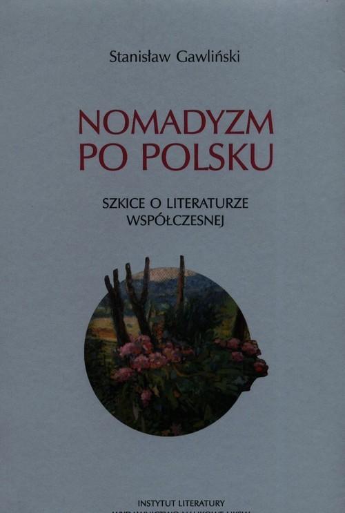 okładka Nomadyzm po Polsku Szkice o literaturze współczesnej, Książka   Gawliński Stanisław