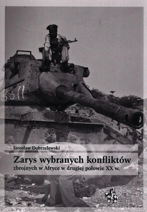 okładka Zarys wybranych konfliktów zbrojnych w Afryce w drugiej połowie XX w., Książka | Dobrzelewski Jarosław
