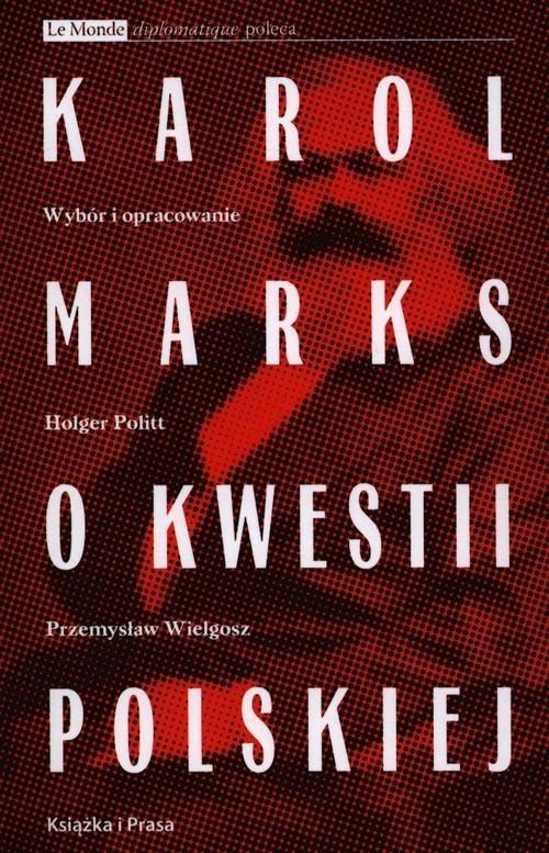 okładka Karol Marks o kwestii polskiej, Książka   Holger Politt, Przemysław Wielgosz