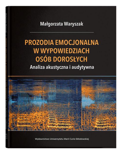 okładka Prozodia emocjonalna w wypowiedziach osób dorosłych. Analiza akustyczna i audytywna, Książka | Waryszak Małgorzata
