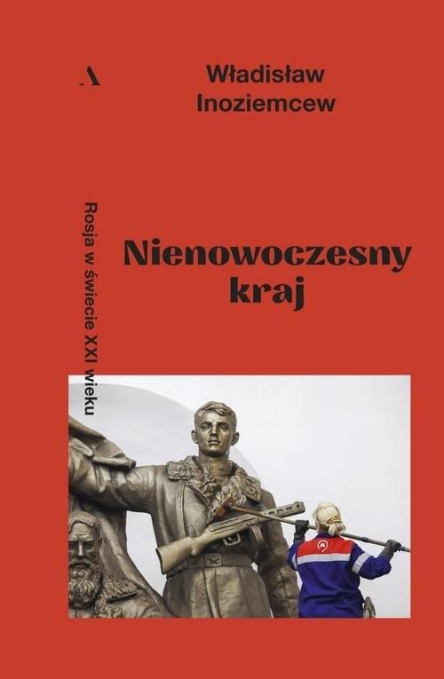 okładka Nienowoczesny kraj Rosja w świecie XXI wieku, Książka | Inoziemcew Władisław