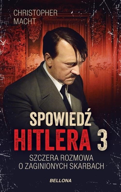 okładka Spowiedź Hitlera 3 Szczera rozmowa o zaginionych skarbach, Książka | Macht Christopher