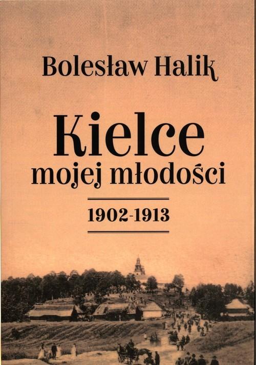 okładka Kielce mojej młodości 1902-1913, Książka | Halik Bolesław
