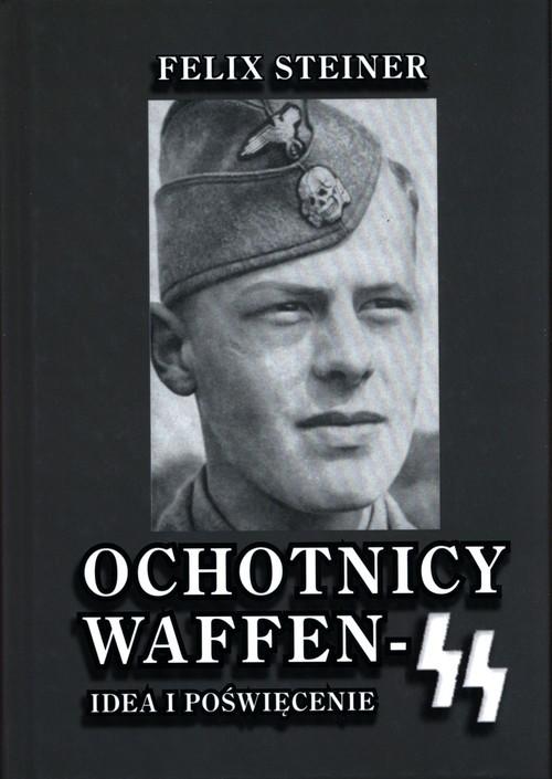 okładka Ochotnicy Waffen SS Idea i poświęcenie, Książka | Steiner Felix