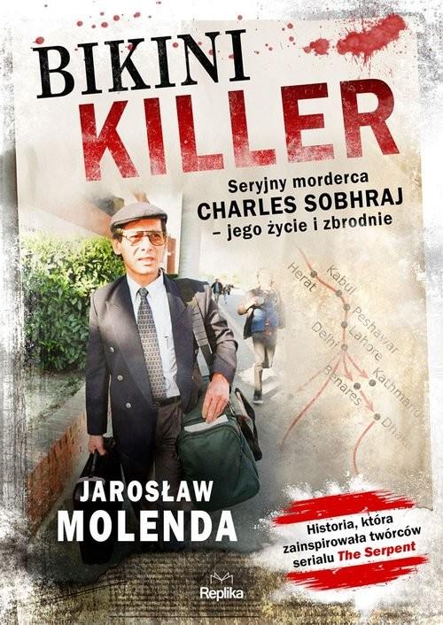 okładka Bikini Killer Seryjny morderca Charles Sobhraj - jego życie i zbrodnie, Książka | Jarosław  Molenda