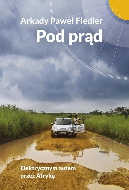 okładka Pod prąd Elektrycznym autem przez Afrykę, Książka | Arkady Paweł Fiedler
