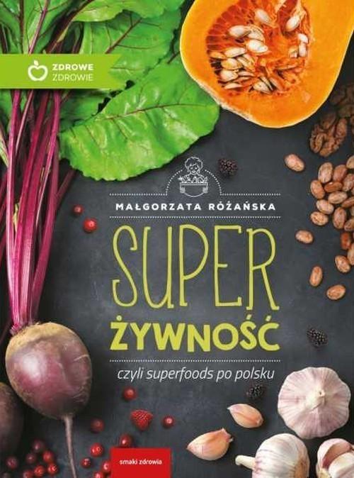 okładka Super Żywność czyli superfoods po polskuksiążka |  | Małgorzata Różańska
