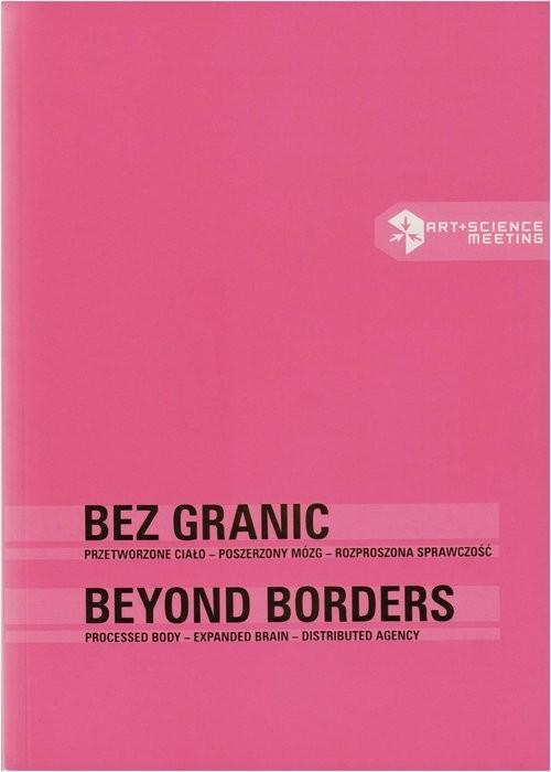 okładka Bez granic / Beyond borders Przetworzone ciało – poszerzony mózg – rozproszona sprawczość / Processed body – expanded brain – diksiążka     