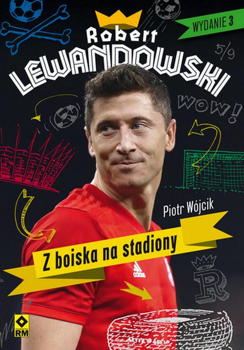 okładka Robert Lewandowski Z boiska na stadiony, Książka | Piotr  Wójcik