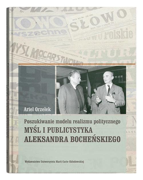okładka Poszukiwanie modelu realizmu politycznego. Myśl i publicystyka Aleksandra Bocheńskiego, Książka | Orzełek Ariel