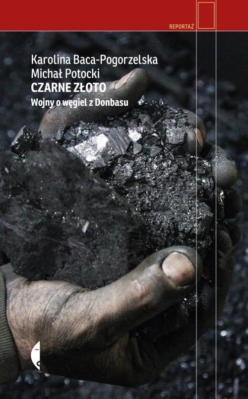 okładka Czarne złoto Wojny o węgiel z Donbasu, Książka | Karolina Baca-Pogorzelska, Michał Potocki