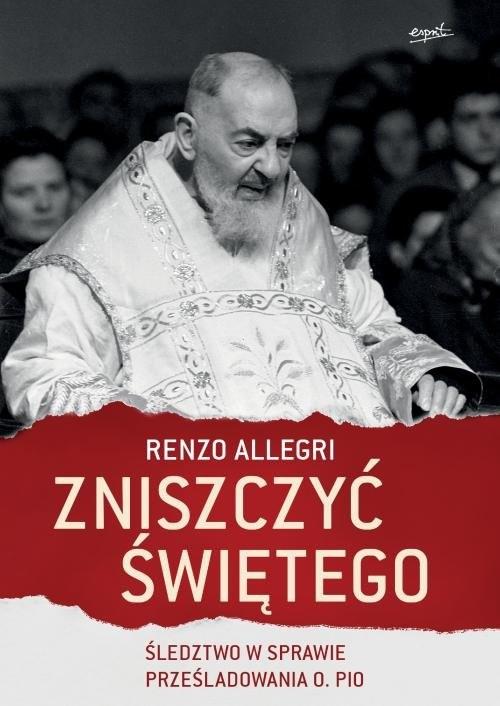 okładka Zniszczyć świętego Śledztwo w sprawie prześladowania o. Pioksiążka |  | Renzo Allegri