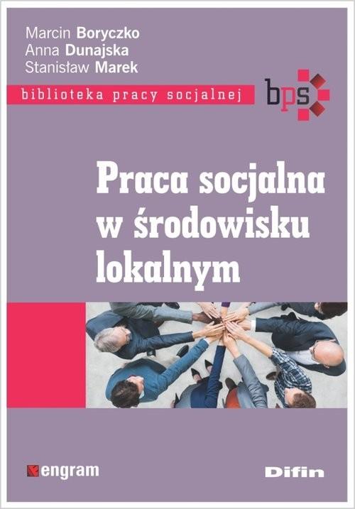 okładka Praca socjalna w środowisku lokalnym, Książka | Marcin Boryczko, Anna Dunajska, Stanisław Marek