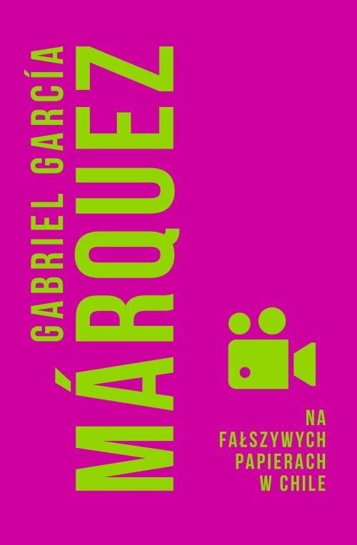okładka Na fałszywych papierach w Chile, Książka | Gabriel Garcia Marquez