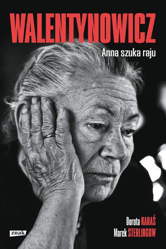 okładka Walentynowicz. Anna szuka raju, Książka | Dorota Karaś, Marek Sterlingow