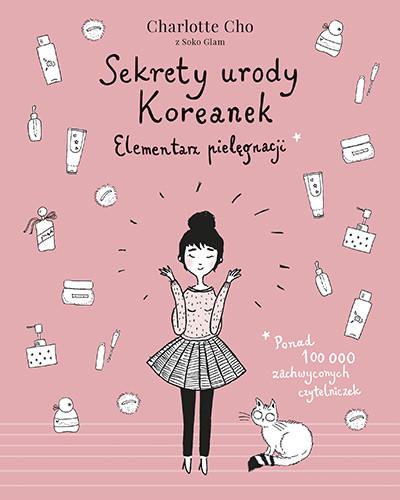 okładka Sekrety urody Koreanek. Elementarz pielęgnacji [wydanie 2020], Książka | Charlotte Cho