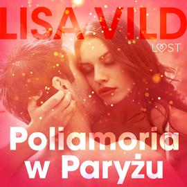 okładka Poliamoria w Paryżu. Opowiadanie erotyczneaudiobook | MP3 | Vild Lisa