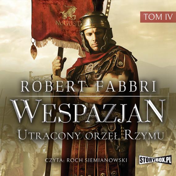 okładka Wespazjan. Tom IV. Utracony orzeł Rzymuaudiobook | MP3 | Robert Fabbri