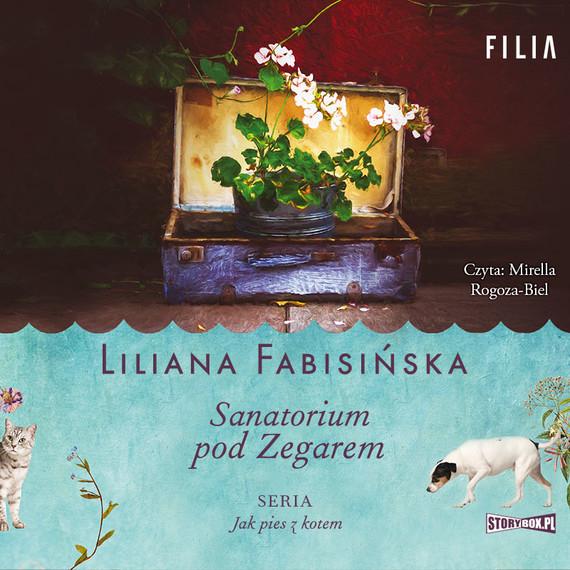 okładka Jak pies z kotem. Tom 1. Sanatorium pod Zegaremaudiobook | MP3 | Liliana Fabisińska