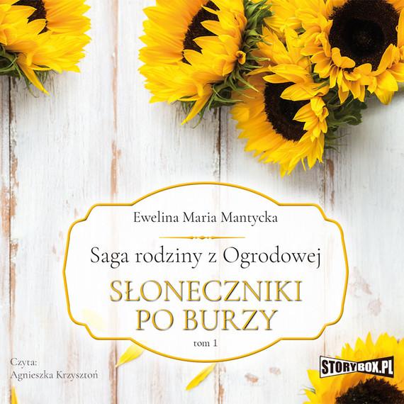 okładka Saga rodziny z Ogrodowej. Tom 1. Słoneczniki po burzy, Audiobook | Ewelina Mantycka