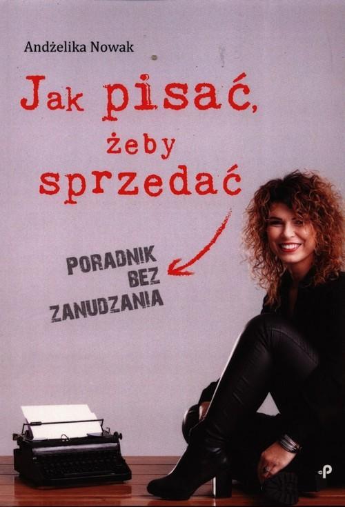 okładka Jak pisać żeby sprzedać Poradnik bez zanudzania, Książka   Nowak Andżelika