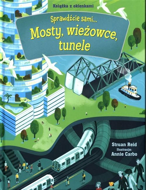 okładka Mosty, wieżowce, tunele Sprawdźcie sami... Książka z okienkami, Książka   Reid Stuart