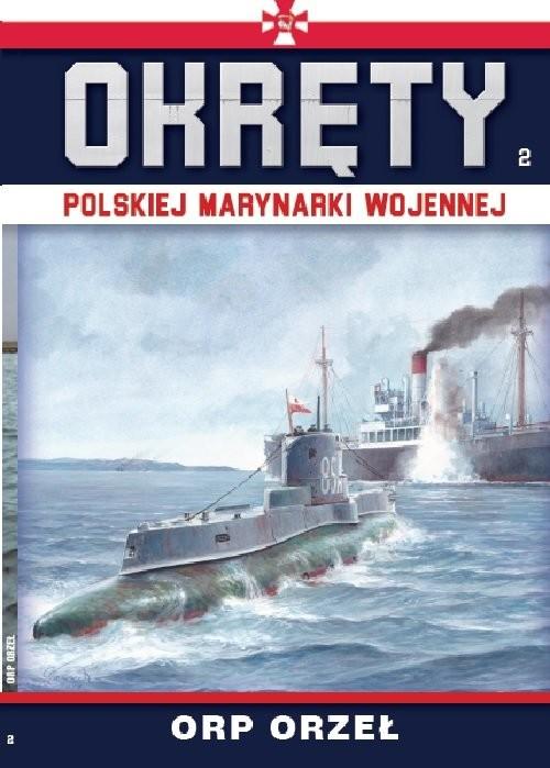okładka Okręty Polskiej Marynarki Wojennej Tom 2 ORP ORZEŁ, Książka |