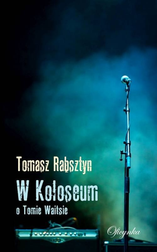 okładka W Koloseum O Tomie Waitsie, Książka   Rabsztyn Tomasz