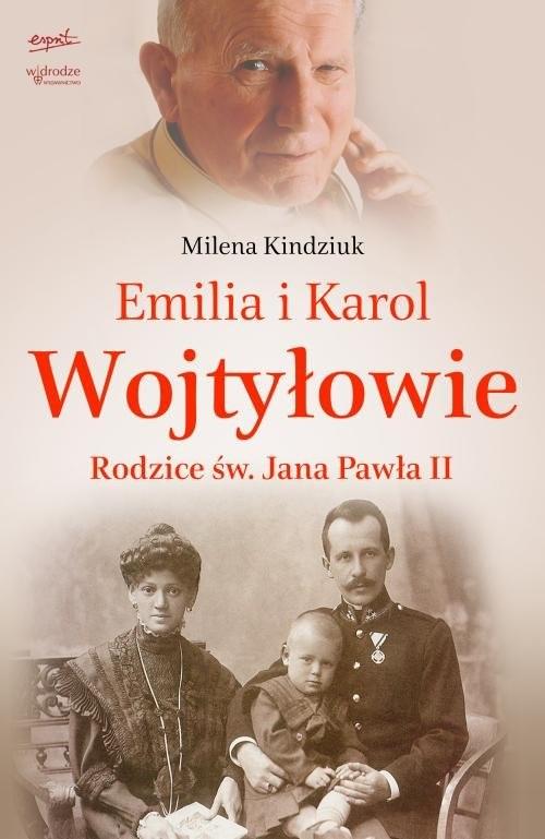 okładka Emilia i Karol Wojtyłowie Rodzice św. Jana Pawła II, Książka | Milena Kindziuk