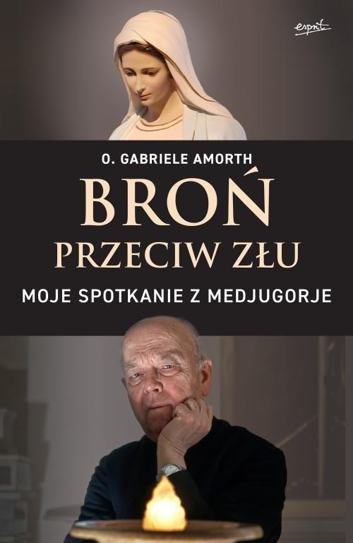 okładka Broń przeciw złu Moje spotkanie z Medjugorje, Książka | Gabriele Amorth