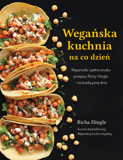 okładka Wegańska kuchnia na co dzień Wspaniałe i pełne smaku przepisy Richy Hingle na każdą pore dnia, Książka | Richy Hingle