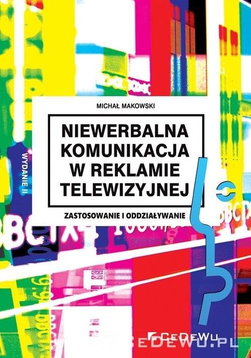 okładka Niewerbalna komunikacja w reklamie telewizyjnej. Zastosowanie i oddziaływanie, Książka | Makowski Michał