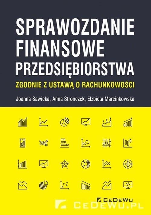 okładka Sprawozdanie finansowe przedsiębiorstwa zgodnie z ustawą o rachunkowości, Książka | Joanna Sawicka, Anna Stronczek, Marcinkowska Elżbieta