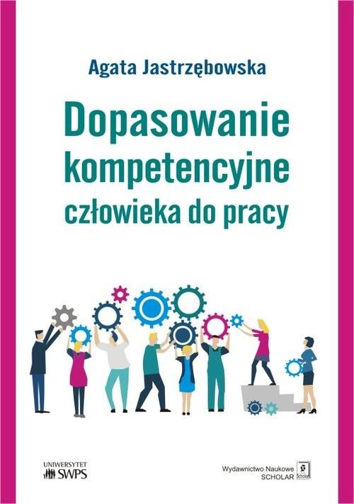 okładka Dopasowanie kompetencyjne człowieka do pracyksiążka |  | Jastrzębowska Agata
