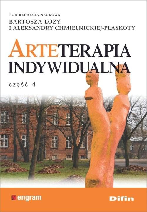 okładka Arteterapia indywidualna Część 4, Książka | Profesor  Bartosz  Łoza, Aleksandra redakcja naukowa Chmielnicka-Plaskota