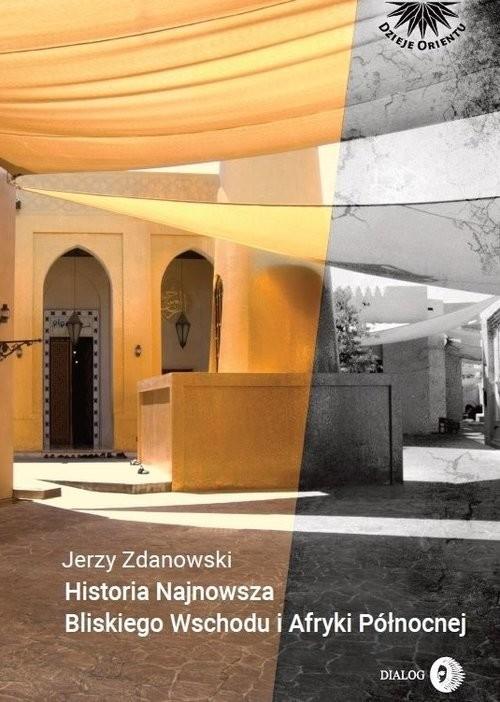 okładka Historia Najnowsza Bliskiego Wschodu i Afryki Północnej, Książka | Jerzy Zdanowski