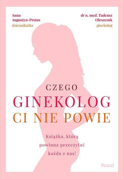 okładka Czego ginekolog ci nie powieksiążka |  | Tadeusz Oleszczuk, Anna Augustyn-Protas