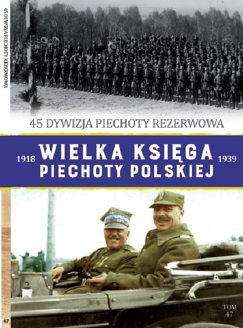 okładka Wielka Księga Piechoty Polskiej Tom 47 45 dywizja piechoty rezerwowa, Książka |